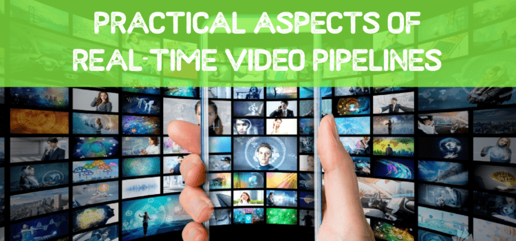 Practical Aspects of Real-Time Video Pipelines
