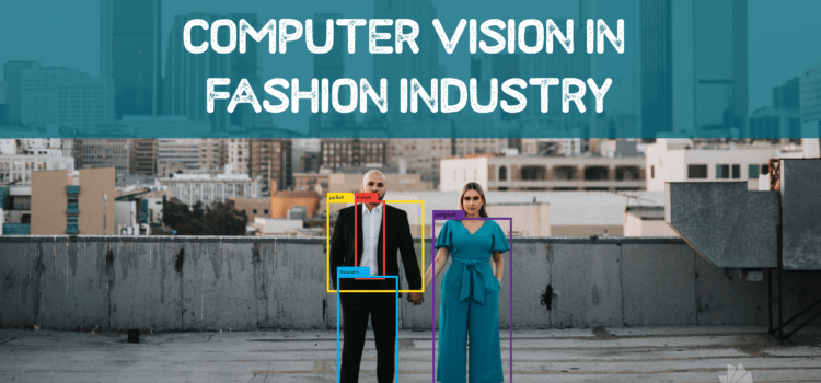 4 Ways How Computer Vision Is Deepening the Fashion Industry