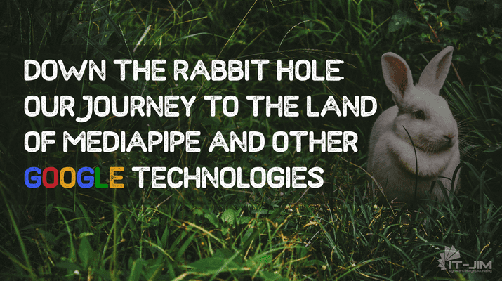 Down the Rabbit Hole: Our Journey to the Land of MediaPipe and Other Google Technologies