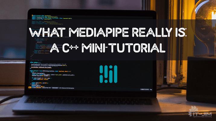 A C++ Mini-Tutorial on MediaPipe